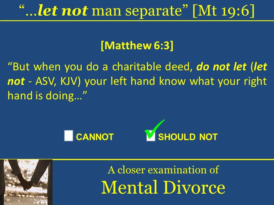 Mental Divorce …let not man separate [Mt 19:6] [Matthew 6:3]